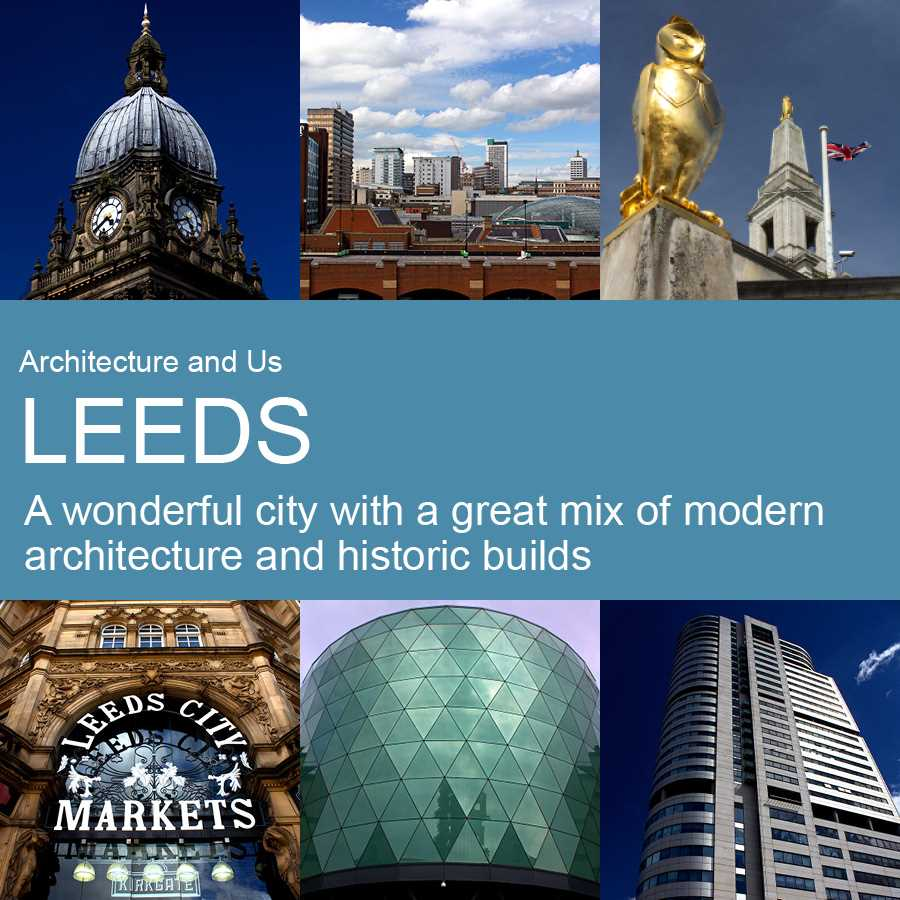 Leeds - A wonderful city with a great mix of modern architecture and historic builds